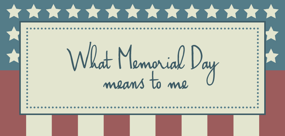 What Memorial Day Means to Me; Recognizing the Price of Freedom