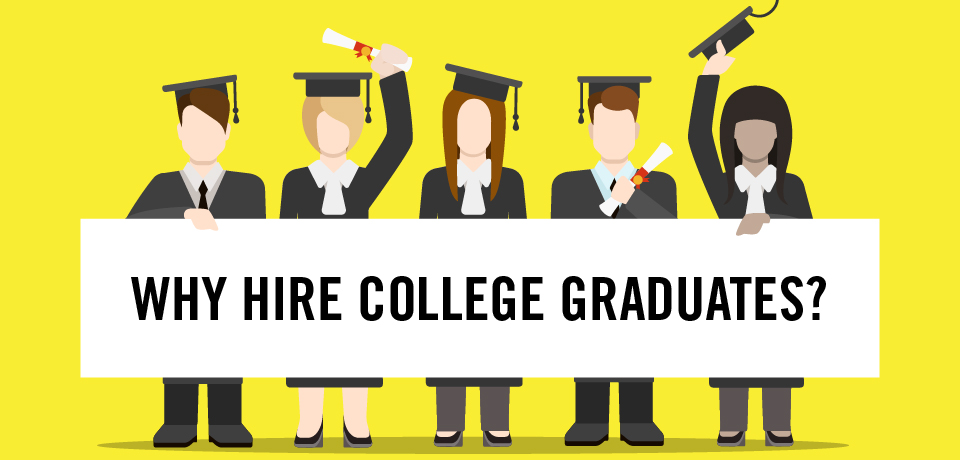 Why Hire College Graduates?