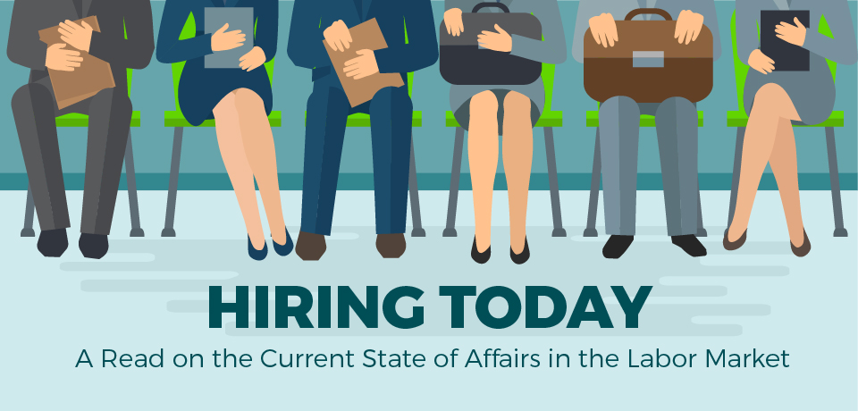 Hiring Today: A Read on the Current State of Affairs in the Labor Market