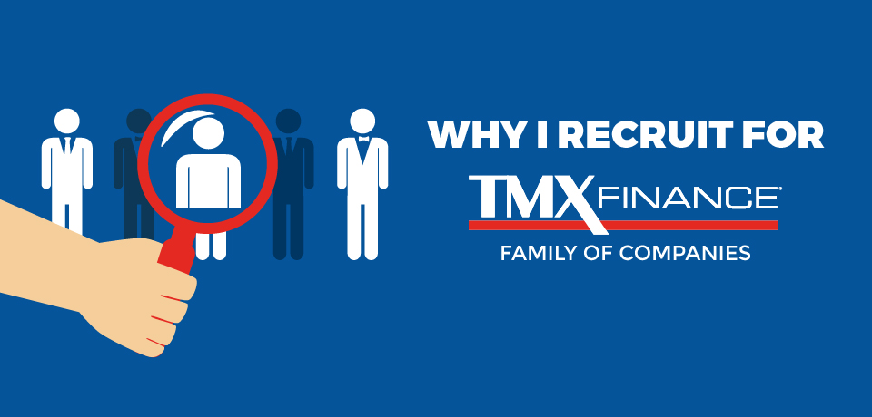 Why I Recruit for the TMX Finance® Family of Companies