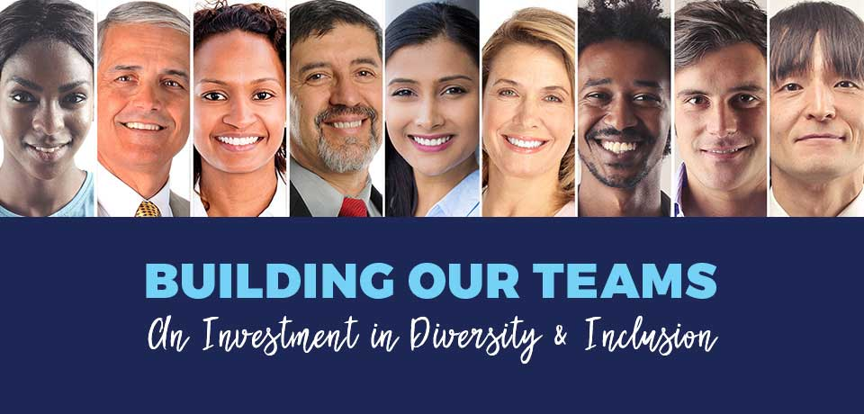 Building Our Teams – An Investment in Diversity & Inclusion