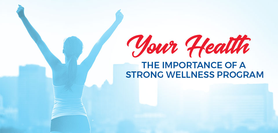 Your Health: The Importance of a Strong Wellness Program
