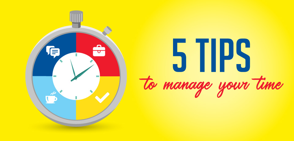 5 Tips for Managing Your Time