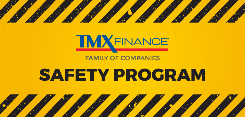 TMX Finance® Family of Companies Safety Program