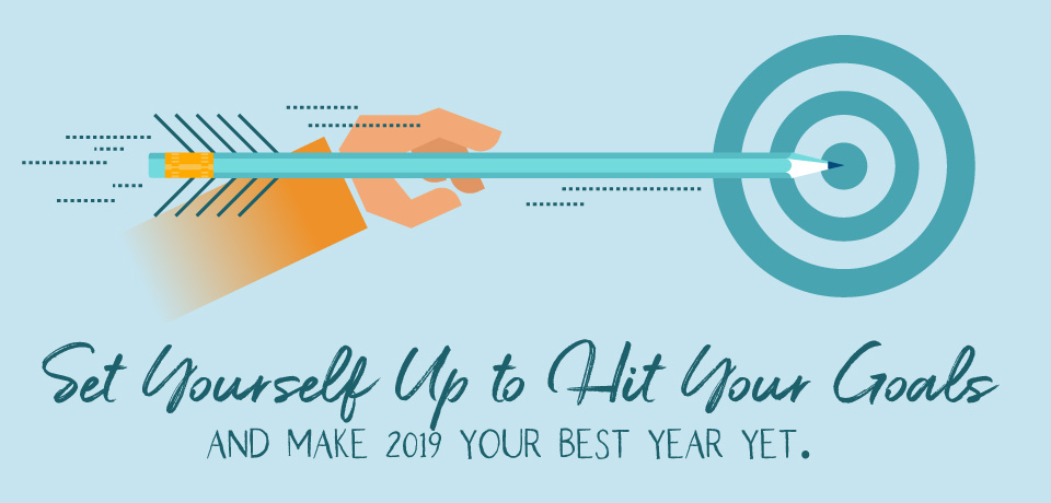 Set Yourself Up to Hit Your Goals and Make 2019 Your Best Year Yet