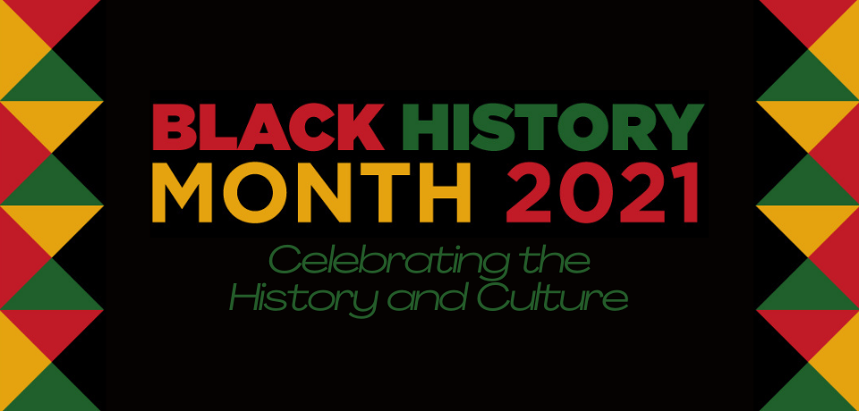 Black History Month 2021: Celebrating the History and Culture Series