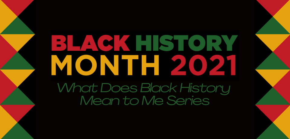 What Does Black History Mean to Me Series