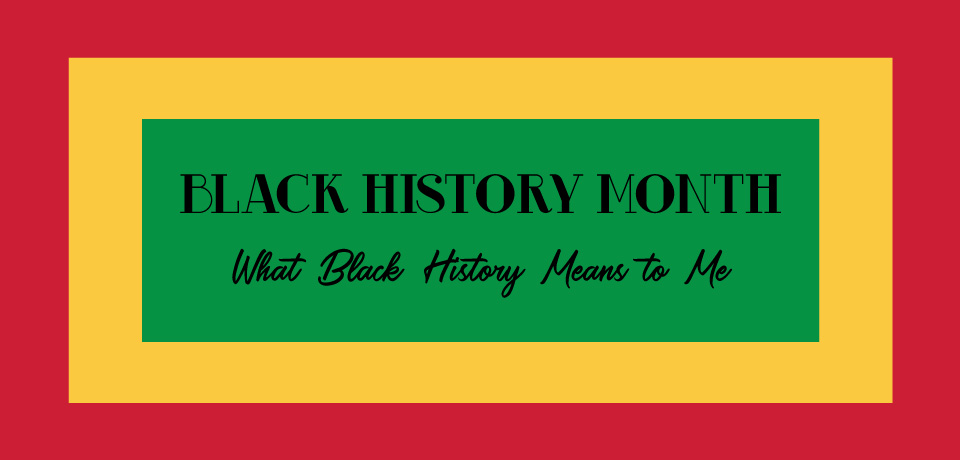 What Black History Means to Me